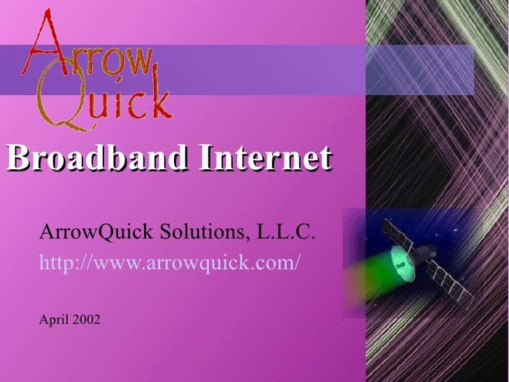 Broadband Internet ArrowQuick Solutions, L.L.C. http://www.arrowquick.com/ April 2002