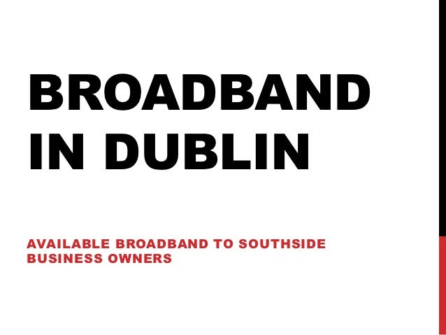 BROADBANDIN DUBLINAVAILABLE BROADBAND TO SOUTHSIDEBUSINESS OWNERS