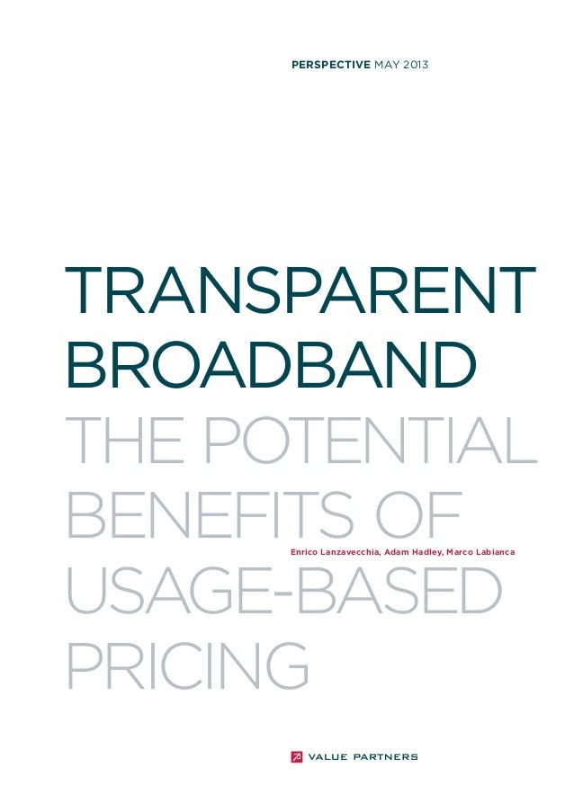 perspective MAY 2013  TRANSPARENT BROADBAND THE POTENTIAL BENEFITS OF USAGE-BASED PRICING Enrico Lanzavecchia, Adam Hadley...