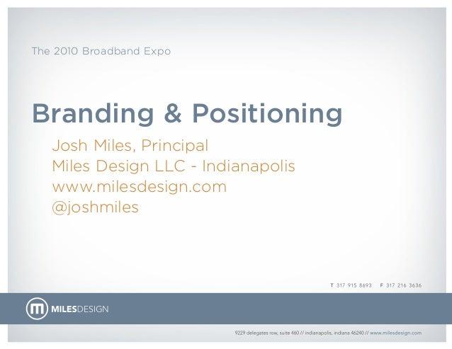 The 2010 Broadband Expo Branding & Positioning Josh Miles, Principal Miles Design LLC - Indianapolis www.milesdesign.com @...