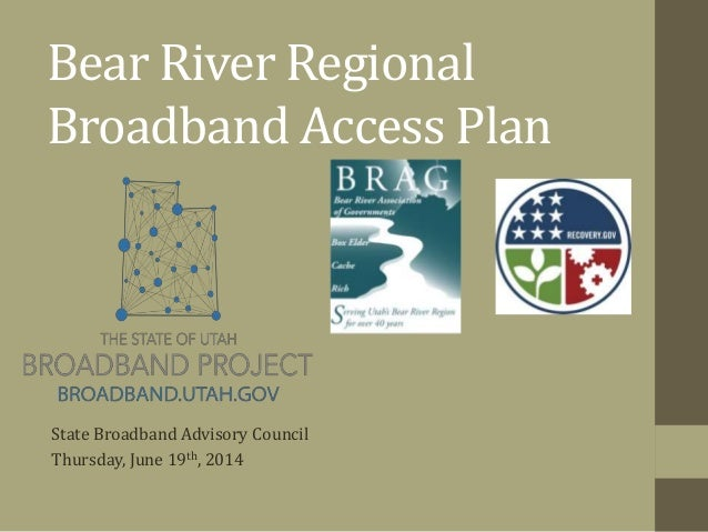 Bear River Regional Broadband Access Plan State Broadband Advisory Council Thursday, June 19th, 2014