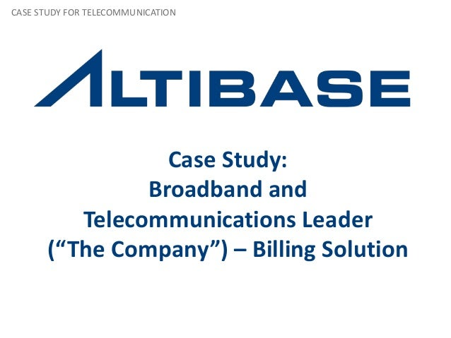"""Case Study: Broadband and Telecommunications Leader (""""The Company"""") – Billing Solution CASE STUDY FOR TELECOMMUNICATION"""