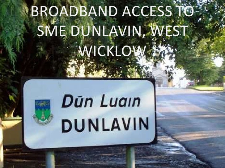 BROADBAND ACCESS TO SME DUNLAVIN, WEST WICKLOW<br />