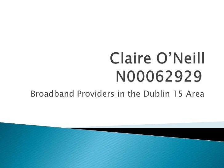 Claire O'NeillN00062929<br />Broadband Providers in the Dublin 15 Area<br />