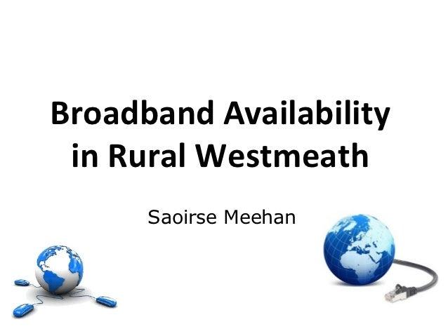 Broadband Availability in Rural Westmeath      Saoirse Meehan