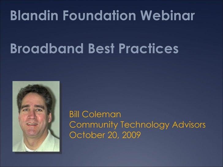 Blandin Foundation Webinar Broadband Best Practices Bill Coleman Community Technology Advisors October 20, 2009