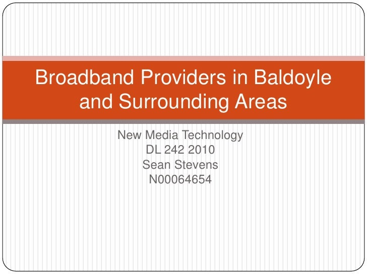 New Media Technology<br />DL 242 2010<br />Sean Stevens<br />N00064654<br />Broadband Providers in Baldoyle and Surroundin...
