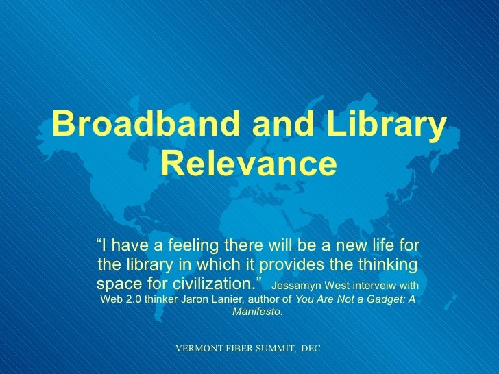 """Broadband and Library Relevance """" I have a feeling there will be a new life for the library in which it provides the think..."""