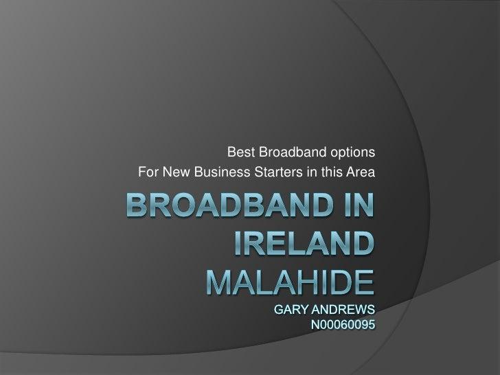 Broadband in Ireland                                MalahideGARY ANDREWSN00060095<br />Best Broadband options<br />For New...