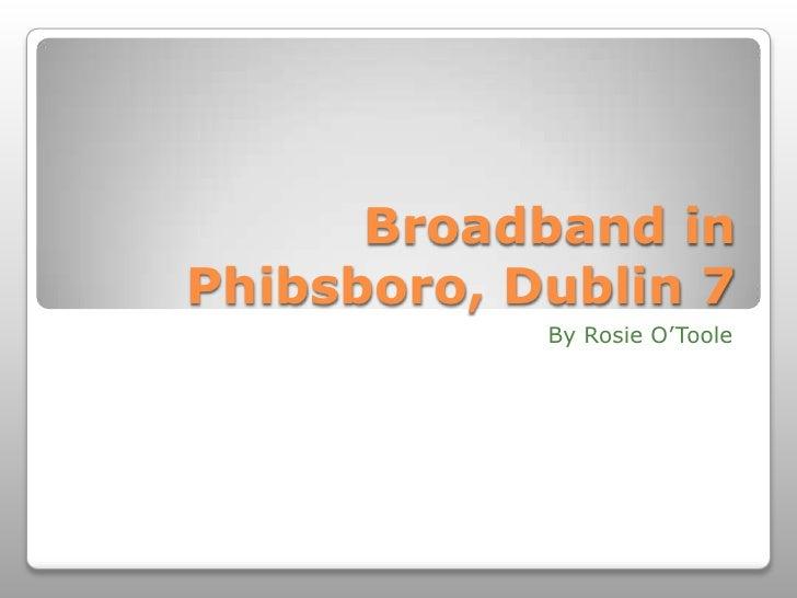 Broadband in Phibsboro, Dublin 7<br />By Rosie O'Toole<br />