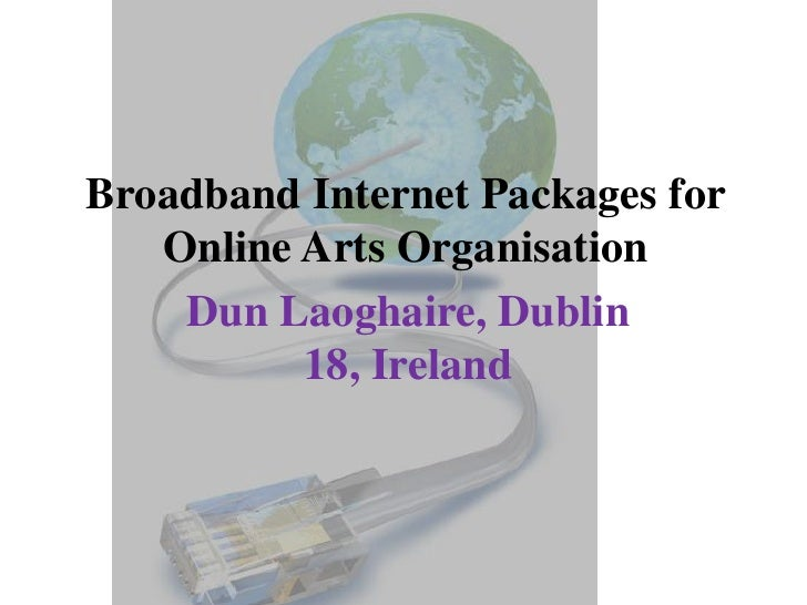 Broadband Internet Packages for Online Arts Organisation<br />Dun Laoghaire, Dublin 18, Ireland<br />