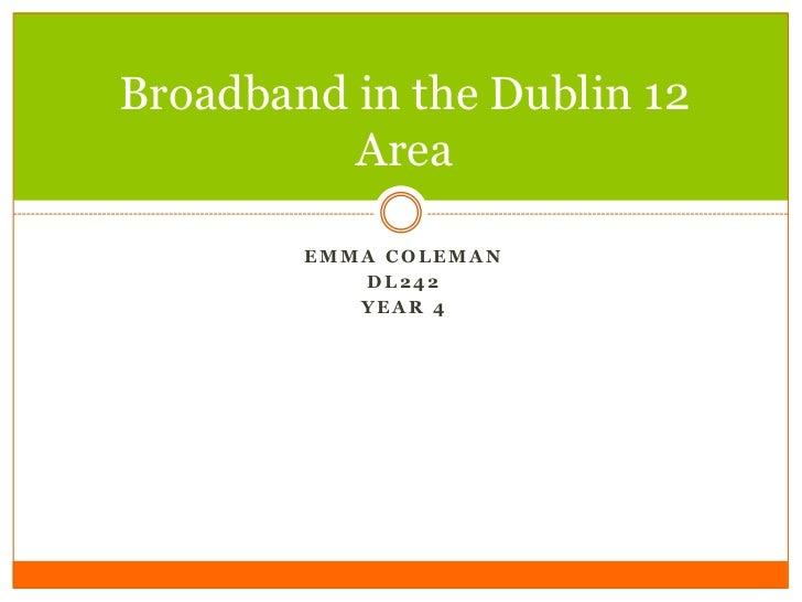 Broadband in the Dublin 12          Area        EMMA COLEMAN           DL242           YEAR 4