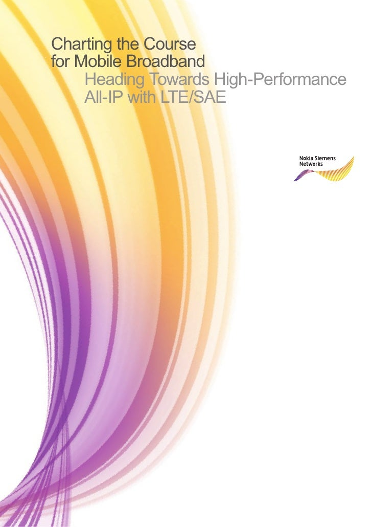 Charting the Course for Mobile Broadband      Heading Towards High-Performance      All-IP with LTE/SAE