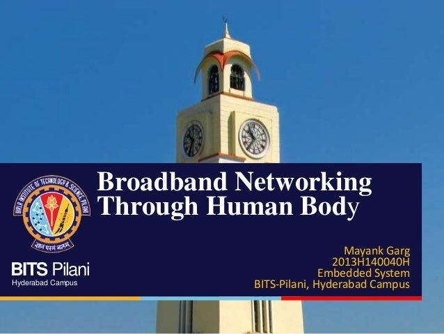 Broadband Networking Through Human Body BITS Pilani Hyderabad Campus  Mayank Garg 2013H140040H Embedded System BITS-Pilani...
