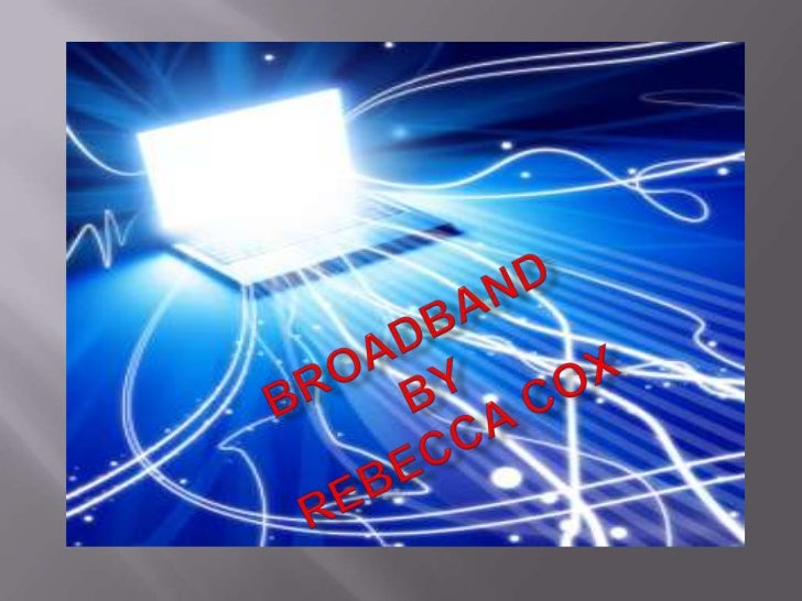   Broadband refers to telecommunication in    which a wide of frequencies(wide band) is    available to transmit informa...