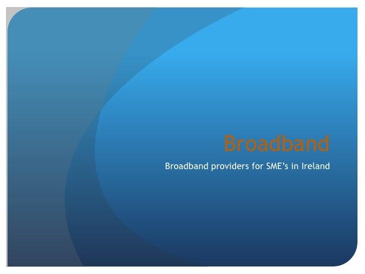 Broadband<br />Broadband providers for SME's in Ireland<br />