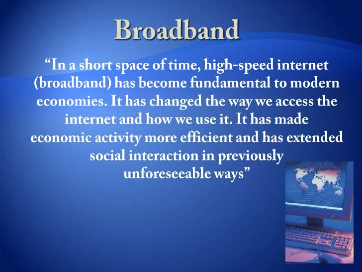 "Broadband<br />""In a short space of time, high-speed internet (broadband) has become fundamental to modern<br />economies...."