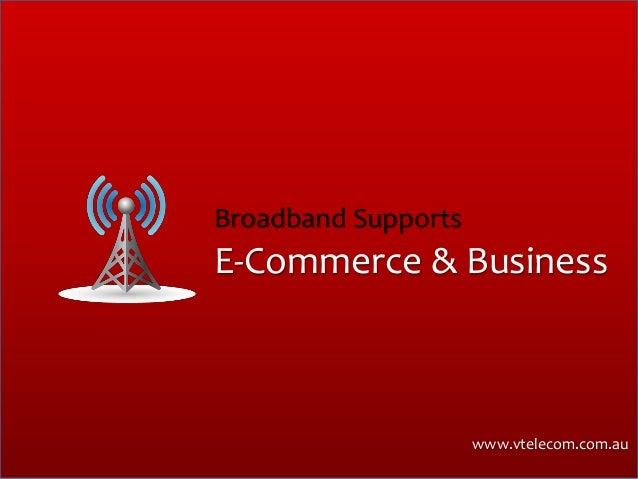 E-Commerce & Business Broadband Supports www.vtelecom.com.au