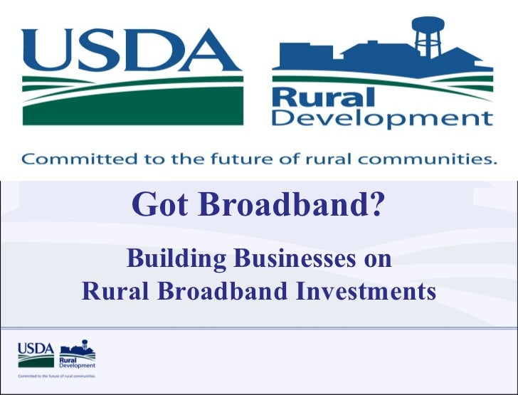 Got Broadband?   Building Businesses onRural Broadband Investments