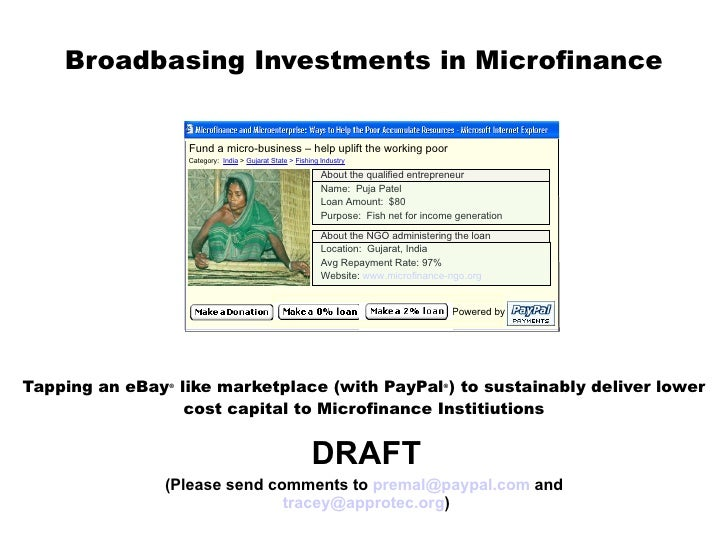 Broadbasing Investments in Microfinance   Tapping an eBa y ®  like marketplace (with PayPal ® ) to sustainably deliver low...