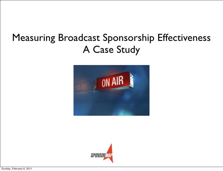 Measuring Broadcast Sponsorship Effectiveness                       A Case StudySunday, February 6, 2011