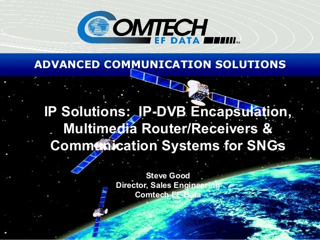 ADVANCED COMMUNICATION SOLUTIONS IP Solutions: IP-DVB Encapsulation, Multimedia Router/Receivers & Communication Systems f...