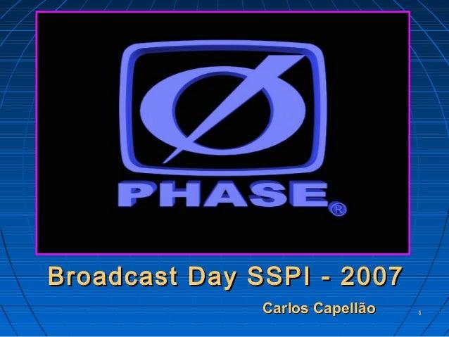 11 Broadcast Day SSPI - 2007Broadcast Day SSPI - 2007 Carlos CapellãoCarlos Capellão