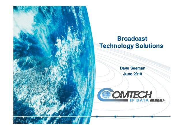 BroadcastBroadcast Technology SolutionsTechnology Solutions Dave SeemanDave Seeman June 2010June 2010