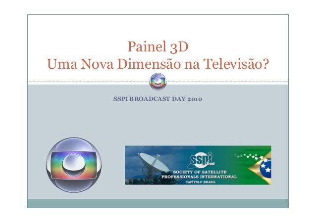 SSPI BROADCAST DAY 2010 Painel 3D Uma Nova Dimensão na Televisão?