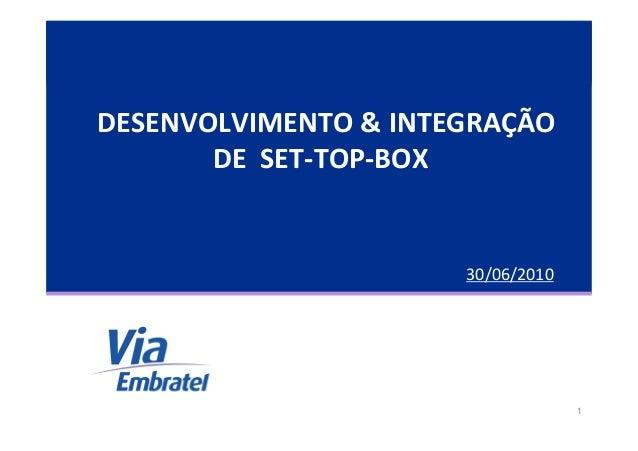 1 DESENVOLVIMENTO & INTEGRAÇÃO DE SET-TOP-BOX 30/06/2010