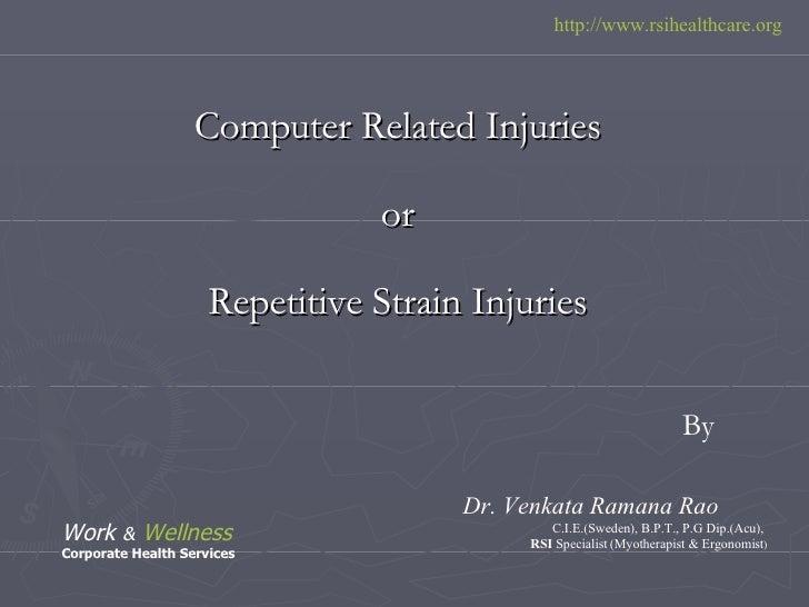 <ul><li>Computer Related Injuries </li></ul><ul><li>or </li></ul><ul><li>Repetitive Strain Injuries </li></ul>Dr. Venkata ...