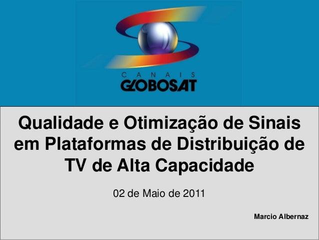 SSPI Brasil - Broadcast Day 2011 Qualidade e Otimização de Sinais em Plataformas de Distribuição de TV de Alta Capacidade ...