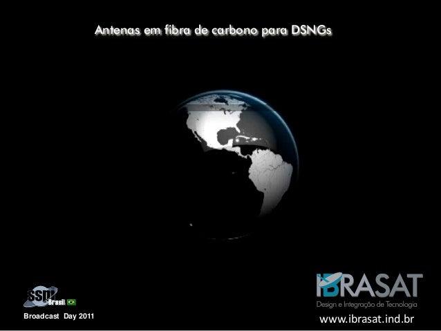 AP‐02/11– 046‐WS Broadcast Day 2011 Antenas em fibra de carbono para DSNGs www.ibrasat.ind.br