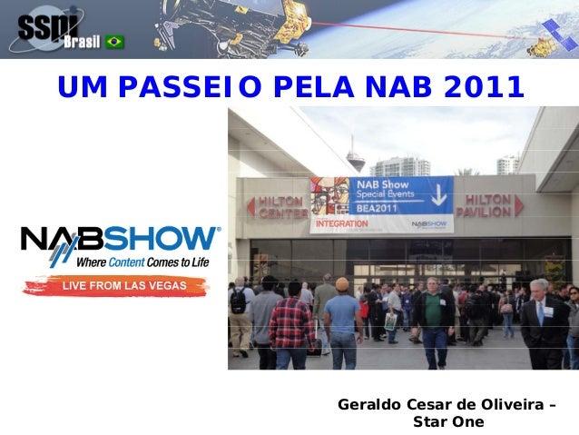 UM PASSEIO PELA NAB 2011 Geraldo Cesar de Oliveira – Star One