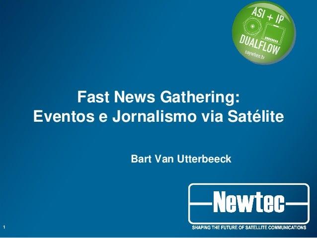 Fast News Gathering: Eventos e Jornalismo via Satélite Bart Van Utterbeeck 1