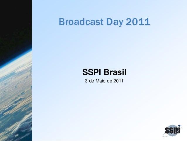 Broadcast Day 2011 SSPI Brasil 3 de Maio de 2011