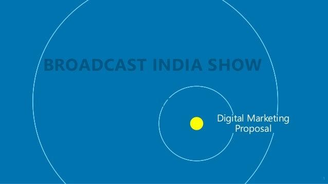 Digital Marketing Proposal BROADCAST INDIA SHOW PRODUCT PRESENTATION 1