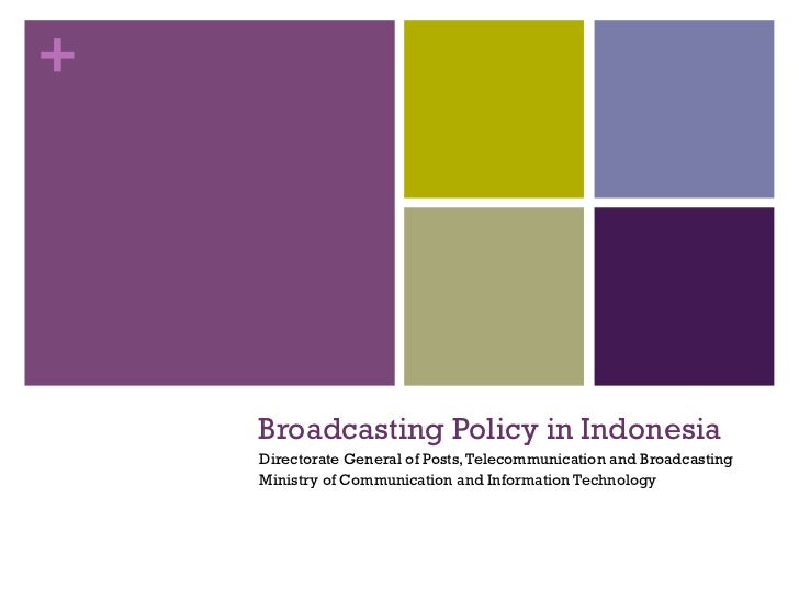 +    Broadcasting Policy in Indonesia    Directorate General of Posts, Telecommunication and Broadcasting    Ministry of C...
