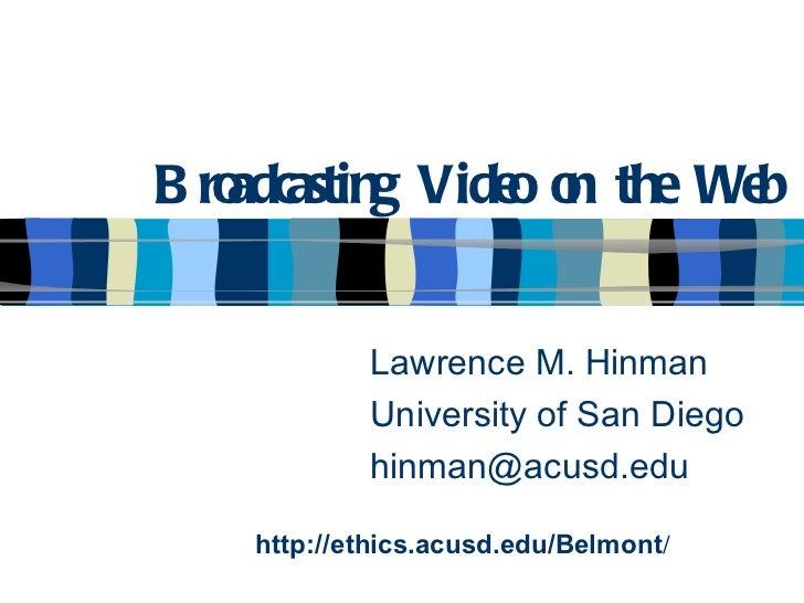 B ro   adcasting Vide o the We                 o n      b            Lawrence M. Hinman            University of San Diego...