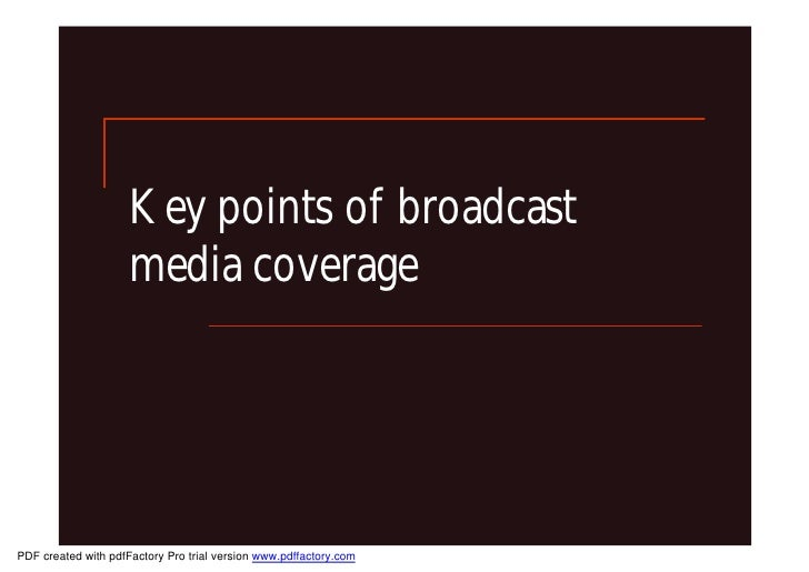 Key points of broadcast                      media coverage     PDF created with pdfFactory Pro trial version www.pdffacto...