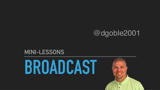 BROADCAST MINI-LESSONS @dgoble2001