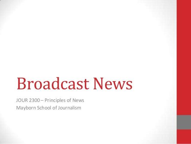 Broadcast News JOUR 2300 – Principles of News Mayborn School of Journalism
