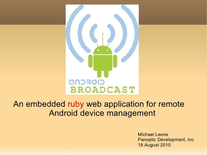 <ul>An embedded  ruby  web application for remote Android device management </ul>Michael Leone Panoptic Development, Inc 1...