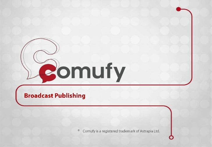 Broadcast Publishing<br />®<br />Comufy is a registered trademark of Astrapia Ltd.<br />