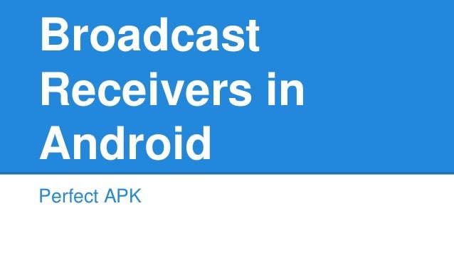 Broadcast  Receivers in  Android  Perfect APK