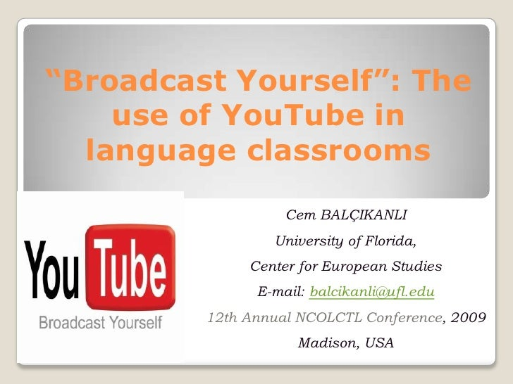 """Broadcast Yourself"": The     use of YouTube in   language classrooms                     Cem BALÇIKANLI                  ..."