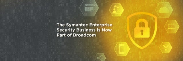 Symantec Enterprise Security Products are now part of Broadcom