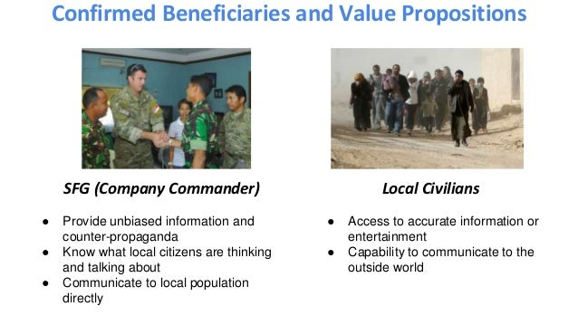 Local Civilians Confirmed Beneficiaries and Value Propositions SFG (Company Commander) ● Provide unbiased information and ...
