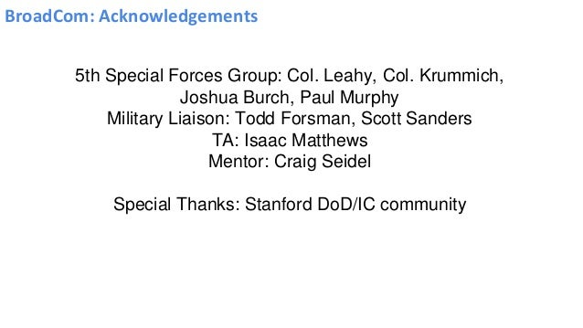 BroadCom: Acknowledgements 5th Special Forces Group: Col. Leahy, Col. Krummich, Joshua Burch, Paul Murphy Military Liaison...