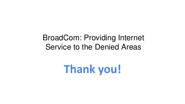 Thank you! BroadCom: Providing Internet Service to the Denied Areas